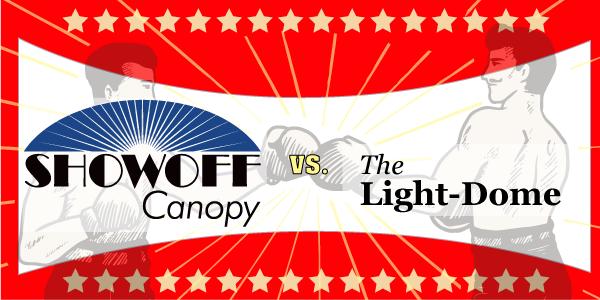 Showoff Canopy vs Light-Dome